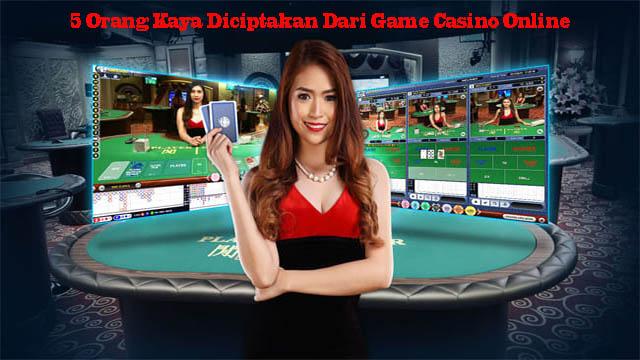 5 Orang Kaya Diciptakan Dari Game Casino Online