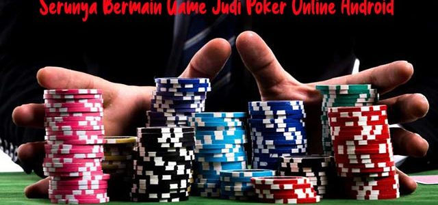 Serunya Bermain Game Judi Poker Online Android