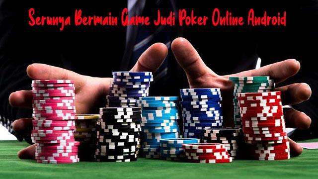 Serunya Bermain Game Judi Poker Online Android