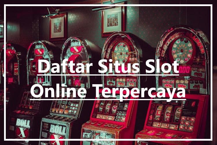 Daftar Situs Slot Online Terpercaya