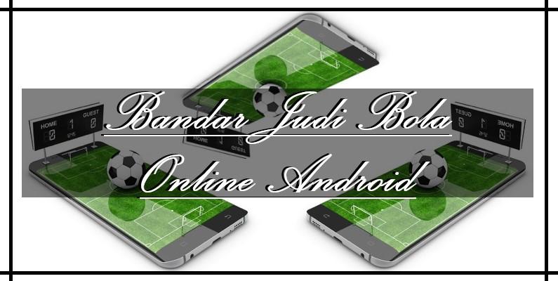 Bandar Judi Bola Online Android Terbaik