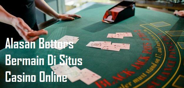 Alasan Bettors Bermain Di Situs Casino Online Resmi Indonesia