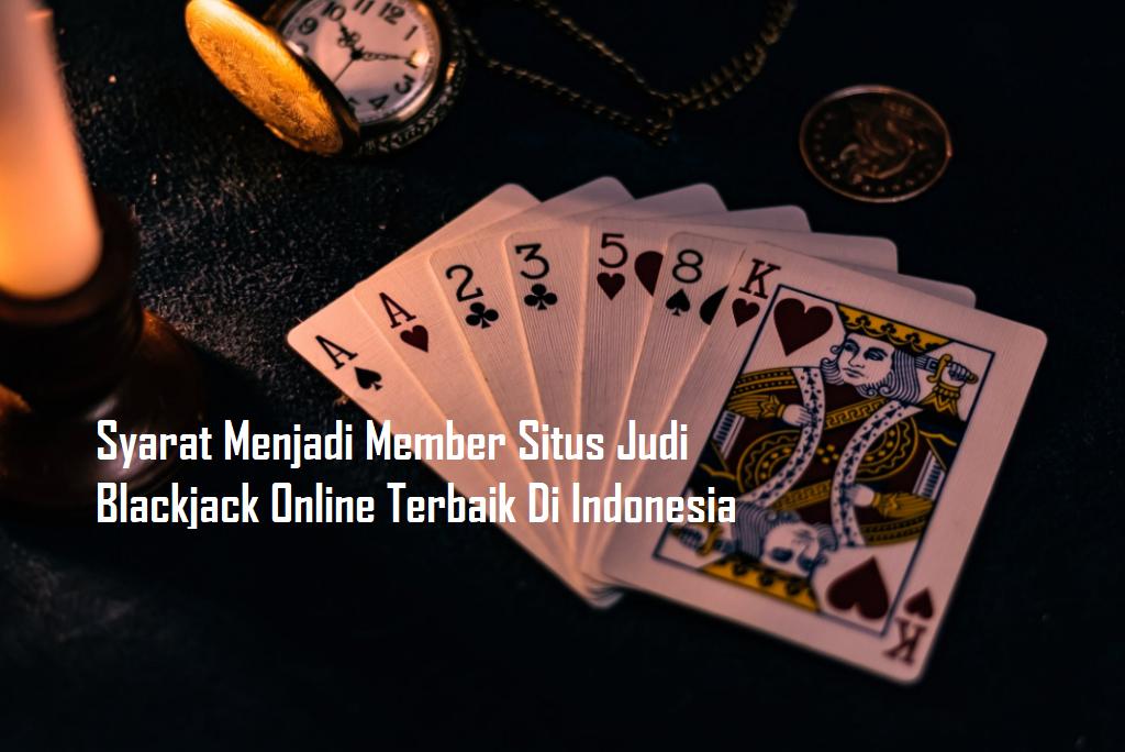 Syarat Menjadi Member Situs Judi Blackjack Online Terbaik Di Indonesia
