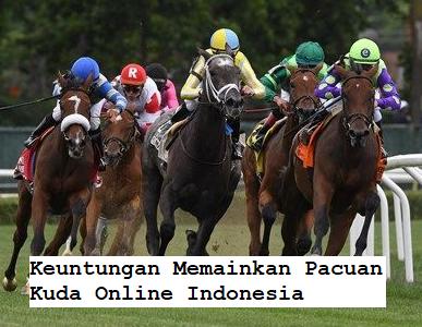 Keuntungan Memainkan Pacuan Kuda Online Indonesia